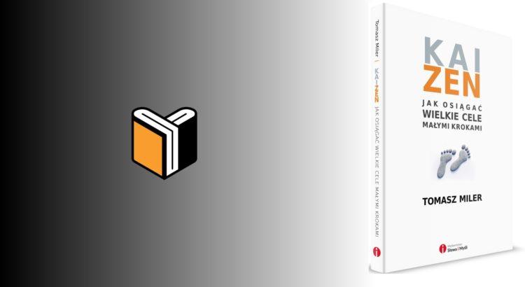Zdjęcie książki Kaizen: Jak Osiągać Wielkie Cele Małymi Krokami - Tomasz MIler - zdjęcie okładki