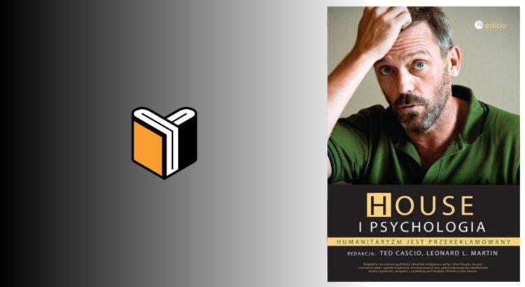 Zdjęcie książki House i Psychologia - Ted Cascio, Leaonard L. Martin - zdjęcie okładki