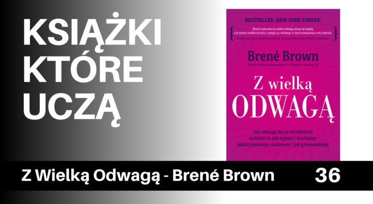 Najważniejsze lekcje z książki Brene Brown - Z wielką odwagą