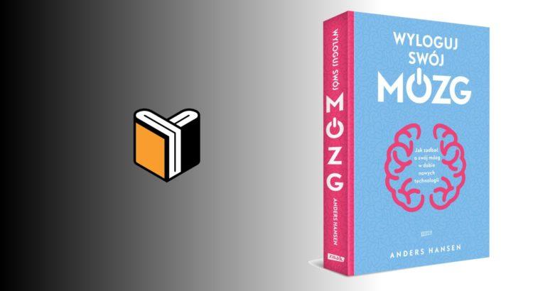 Okładka książki Wyloguj swój mózg autorstwa Andersa Hansena